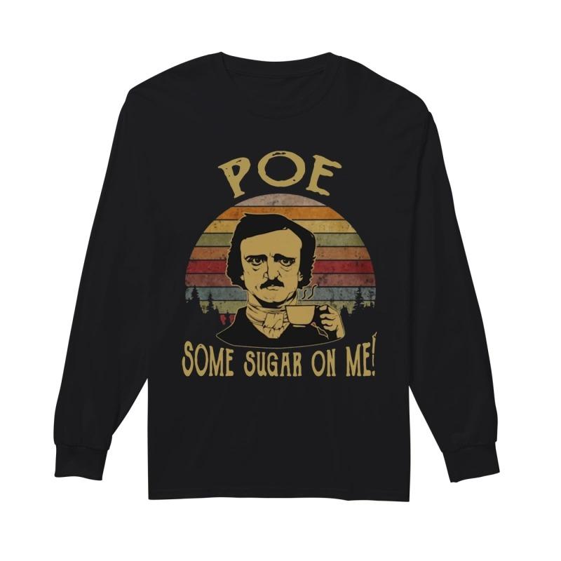 Edgar Allan Poe Some Sugar On Me Longsleeve Tee