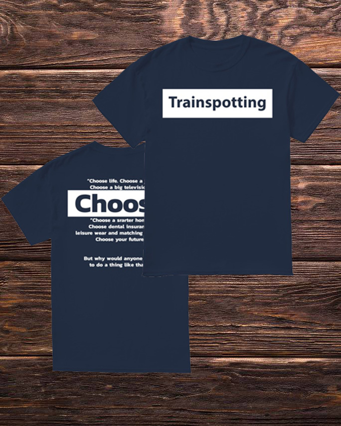 Trainspotting Choose Life Choose A Job Choose A Big Television Shirt
