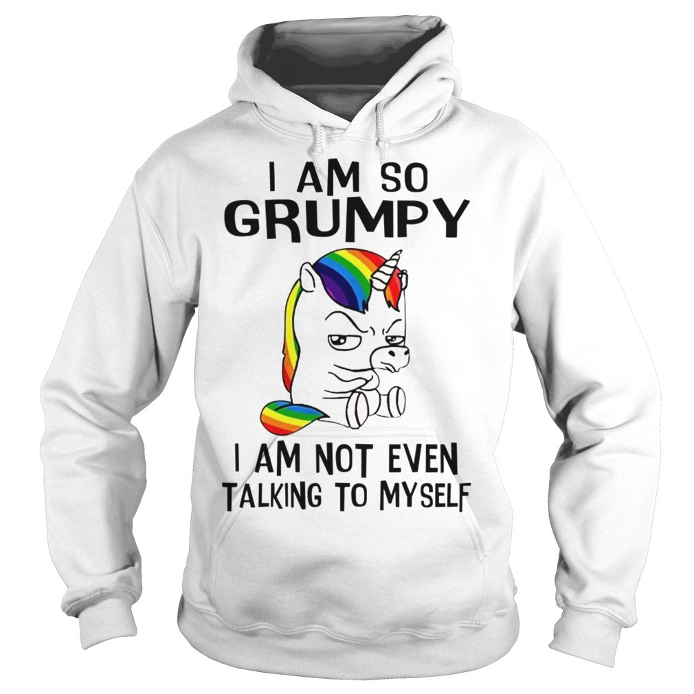Unicorn I Am So Grumpy I Am Not Even Talking To Myself Hoodie