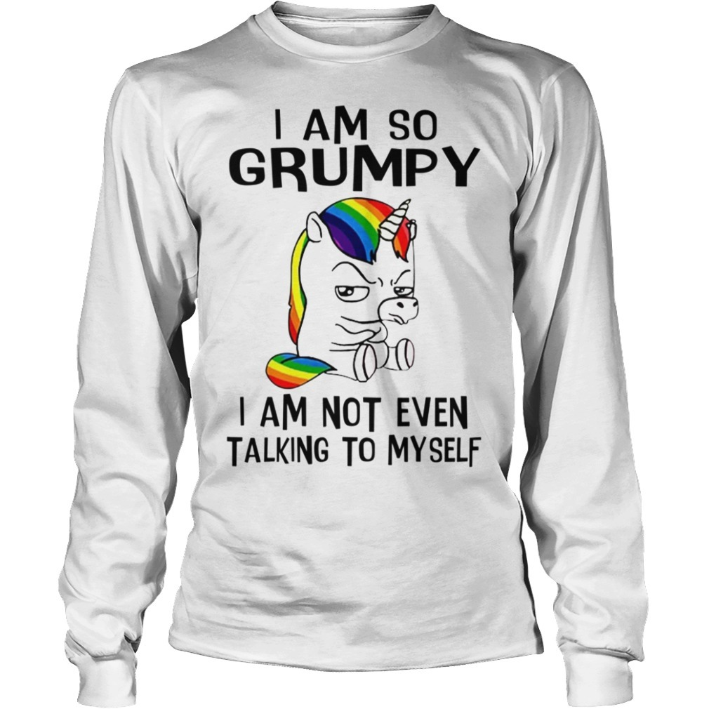 Unicorn I Am So Grumpy I Am Not Even Talking To Myself Long Sleeve Tee