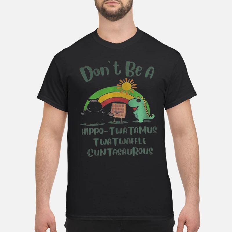 Don't Be A Hippo Twatamus Twatwaffle Cuntasaurous Shirt