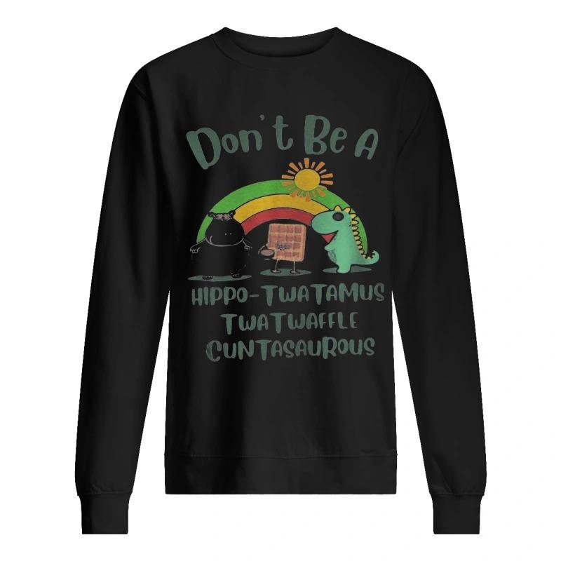 Don't Be A Hippo Twatamus Twatwaffle Cuntasaurous Sweater