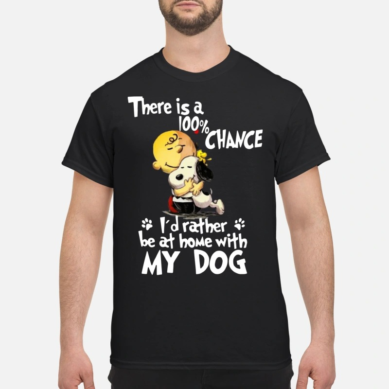 Snoopy There Is 100% Chance I'd Rather Be At Home With My Dog Shirt