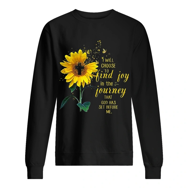Sunflower I Will Choose To Find Joy In The Journey That God Has Set Before Me Sweater