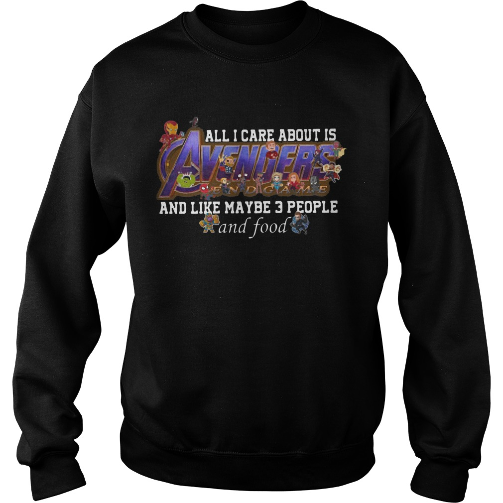 All I Care About Is Avengers Endgame And Like Maybe 3 People And Food Hoodie