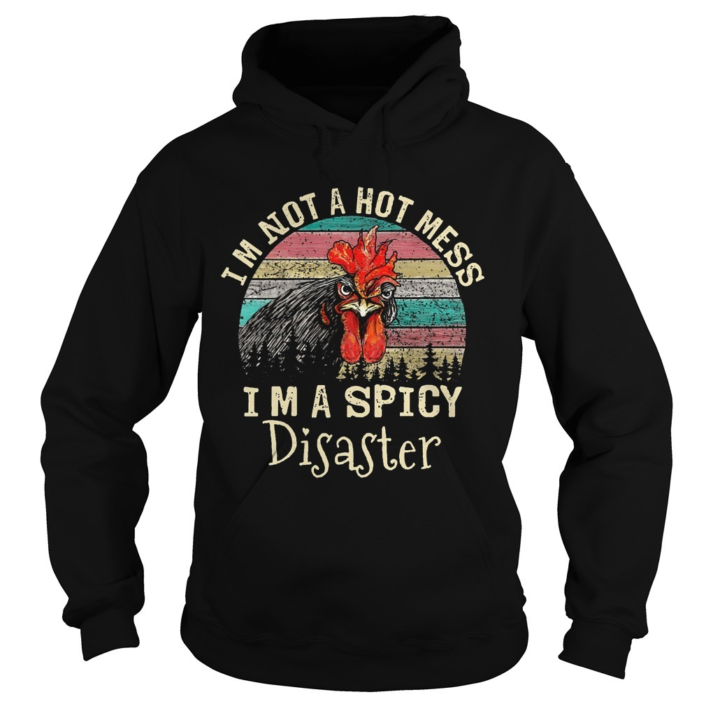 Chicken I'm Not A Hot Mess Im A Spicy Disaster Hoodie