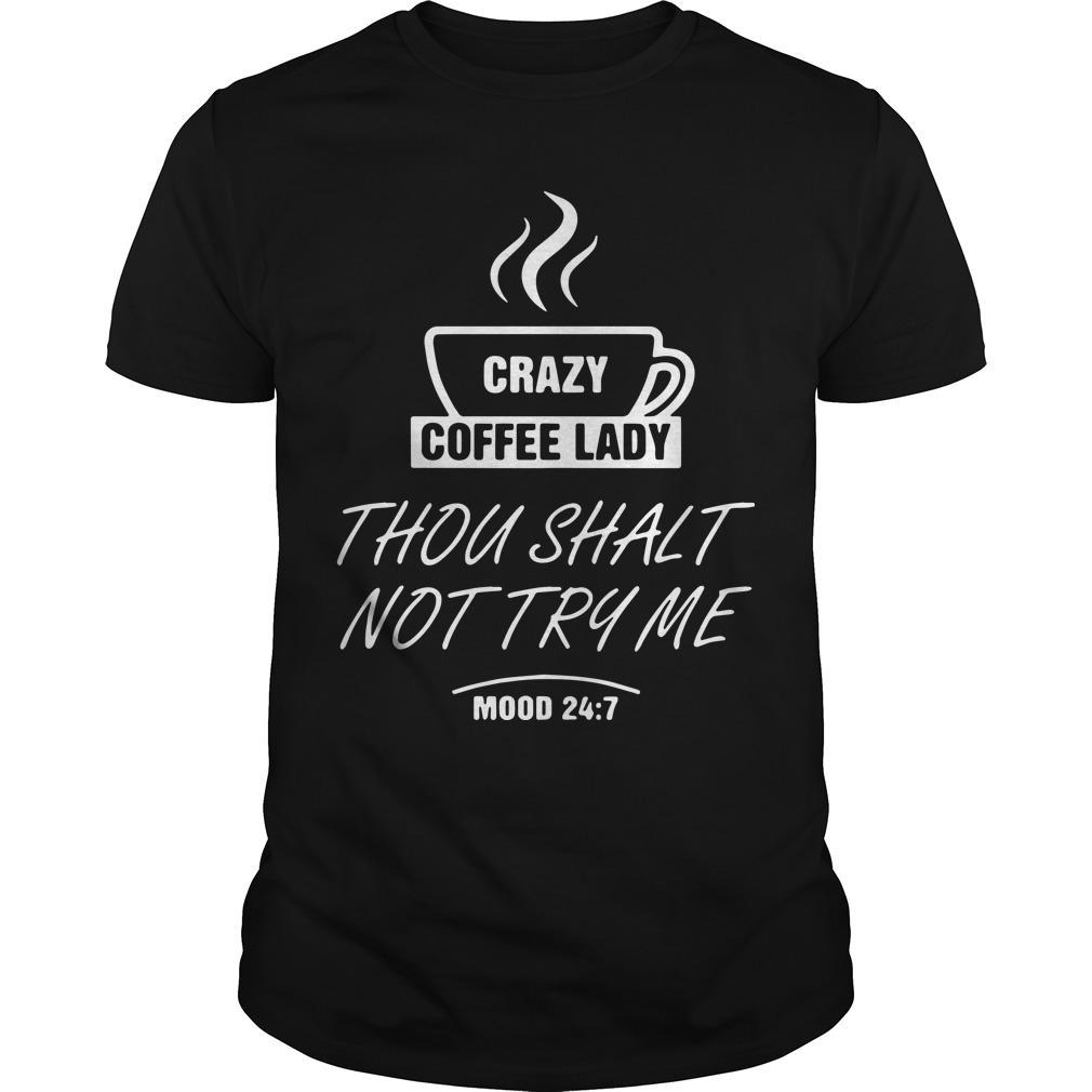 Crazy Coffee Lady Thou Shalt Not Try Me Mood 24 7 Shirt