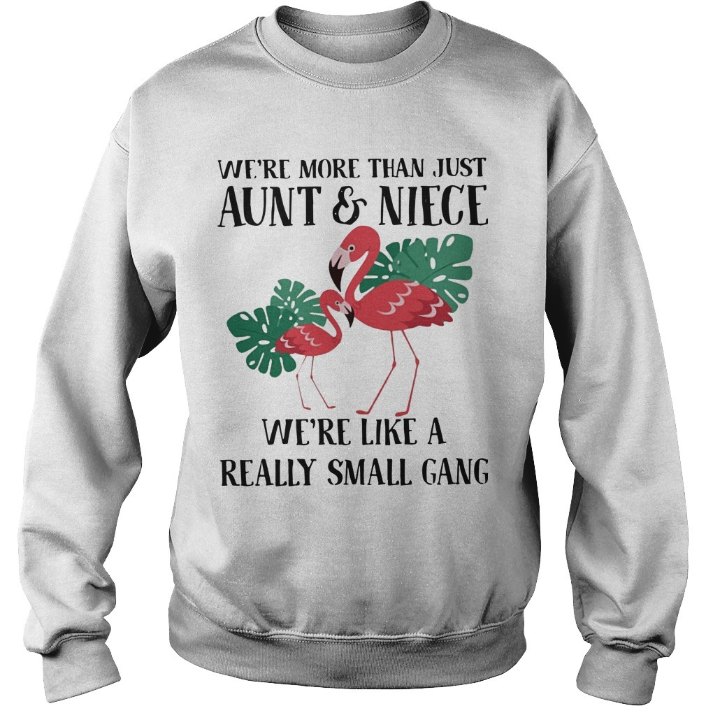 Flamingo We're More Than Just Aunt And Niece We're Like A Small Gang Sweater