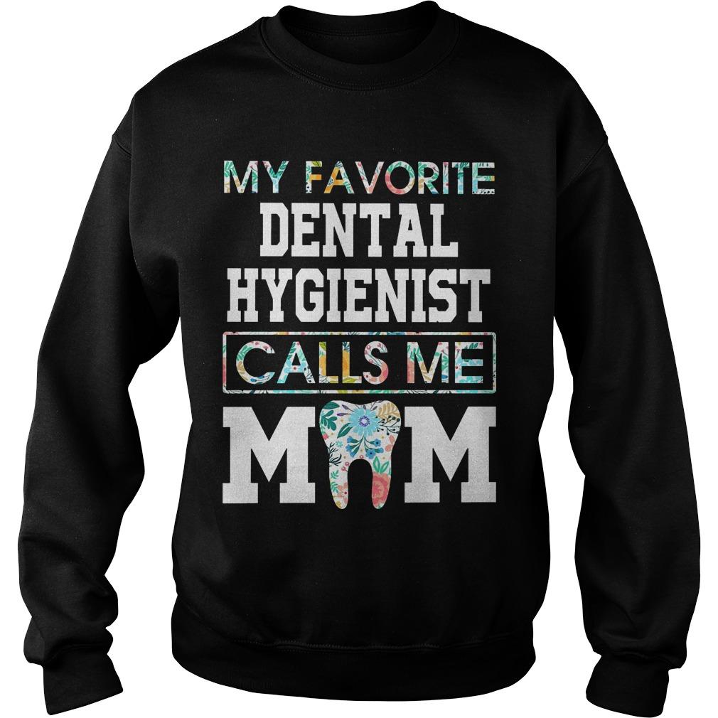 Floral My Dental Hygienist Calls Me Mom Hoodie