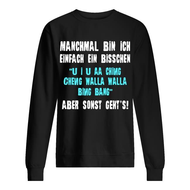 Manchmal Bin Ich Einfach Ein Bisschen U U Aa Ching Cheng Walla Bing Bang Aber Sonst Geht's Sweater