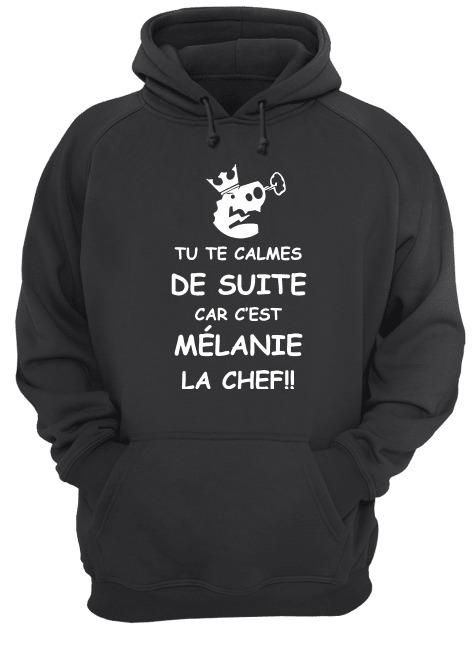 Tu Te Calmes De Suite Car C'est Mélanie La Chef Hoodie
