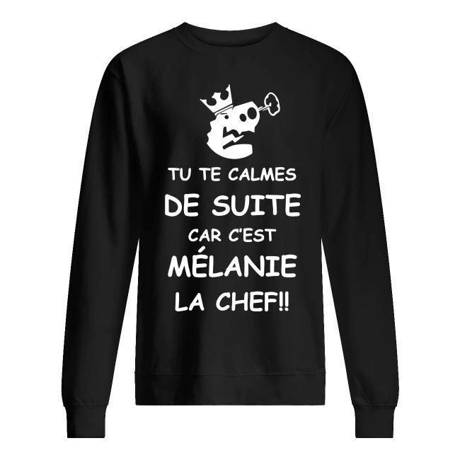 Tu Te Calmes De Suite Car C'est Mélanie La Chef Sweater