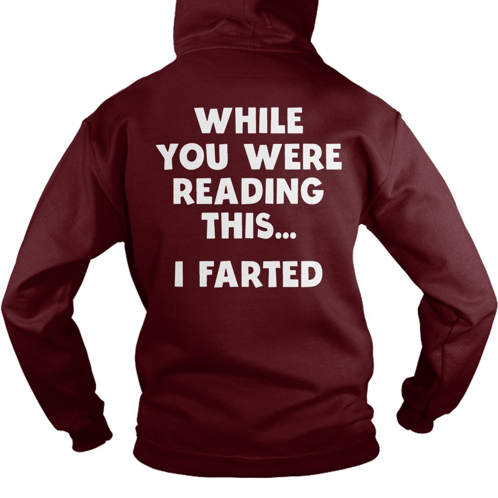 While You Were Reading This I Farted Hoodie