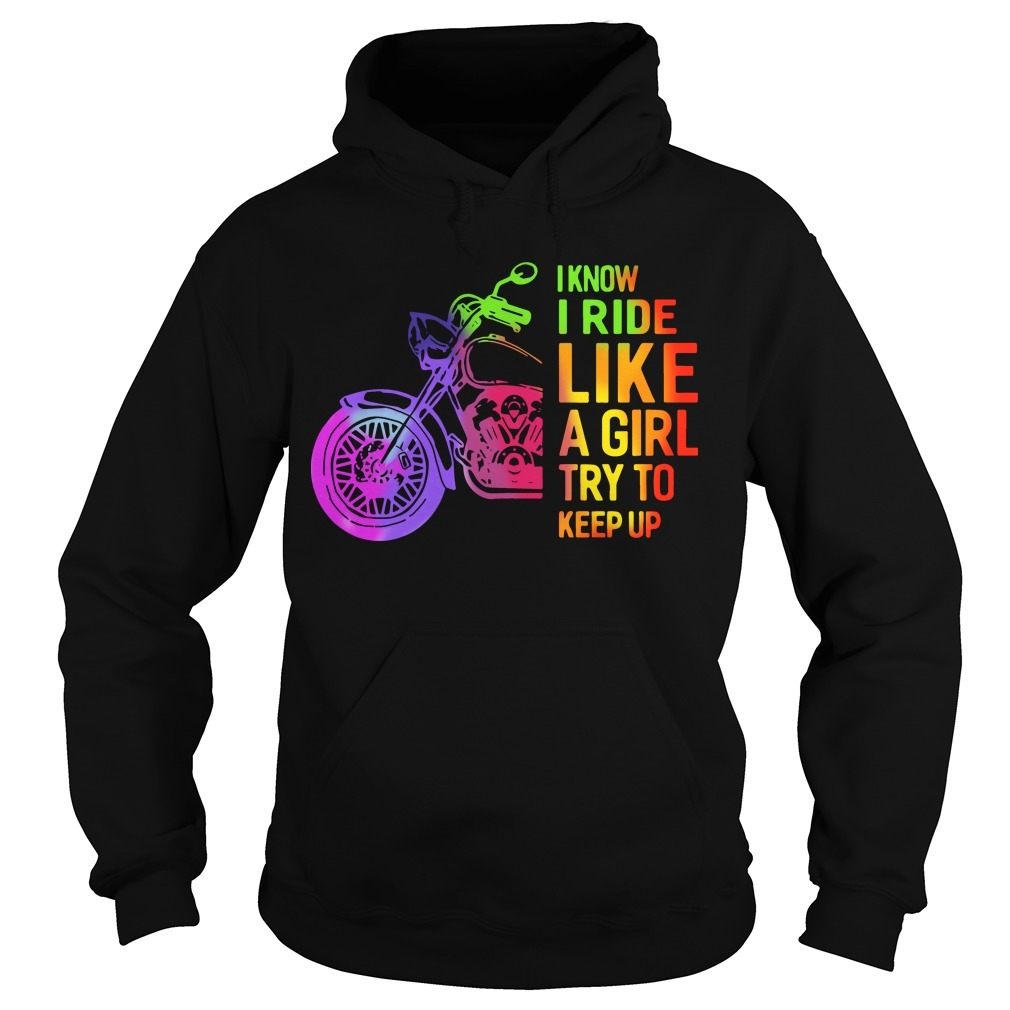 I Know I Ride Like A Girl Try To Keep Up Hoodie