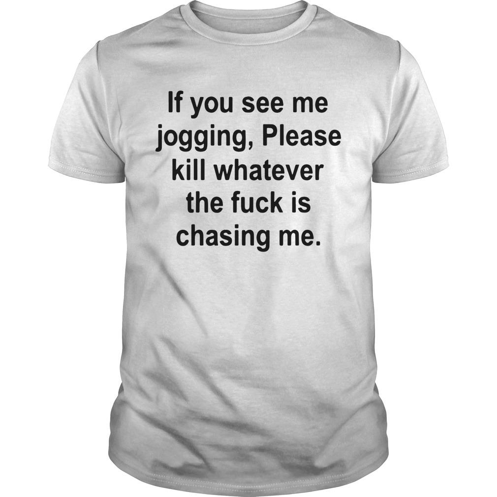 If You See Me Jogging Please Whatever The Fuck Is Chasing Me Shirt