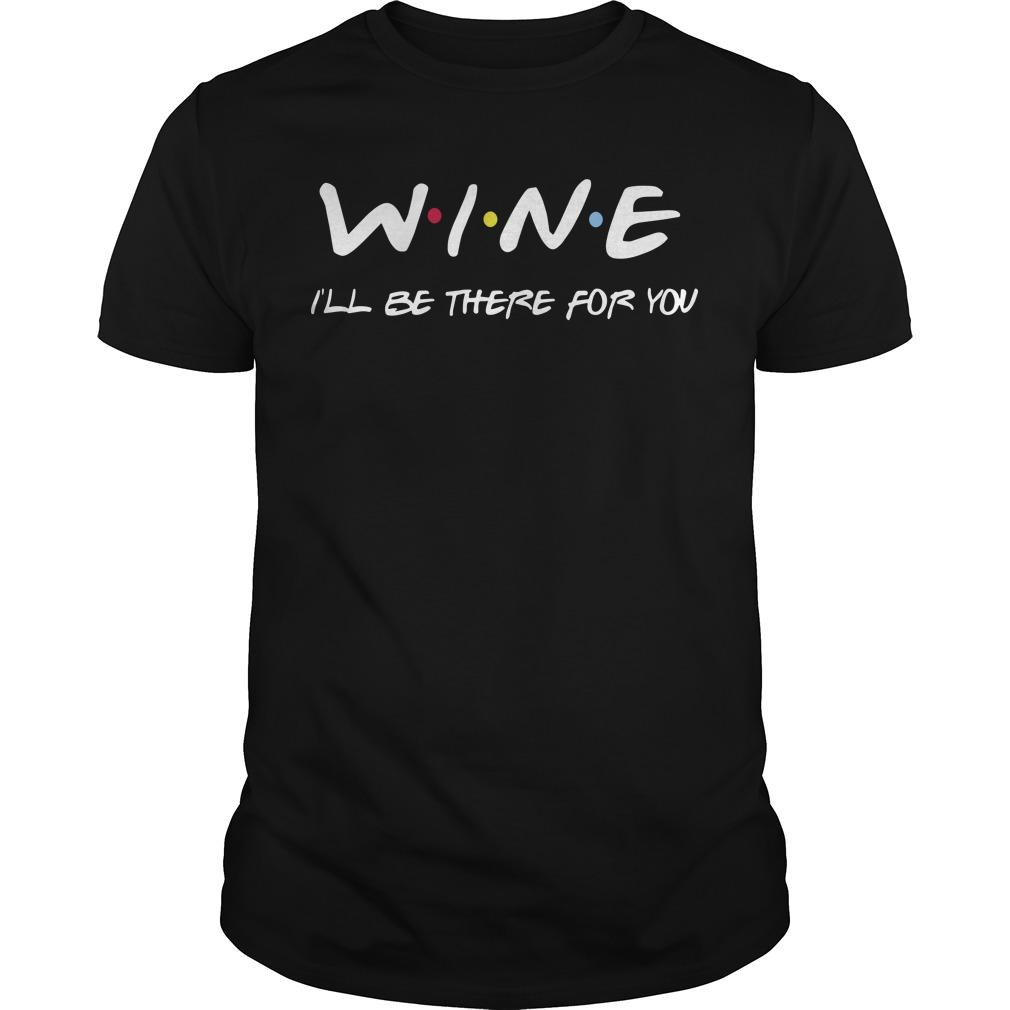Wine I'll Be There For You Shirt