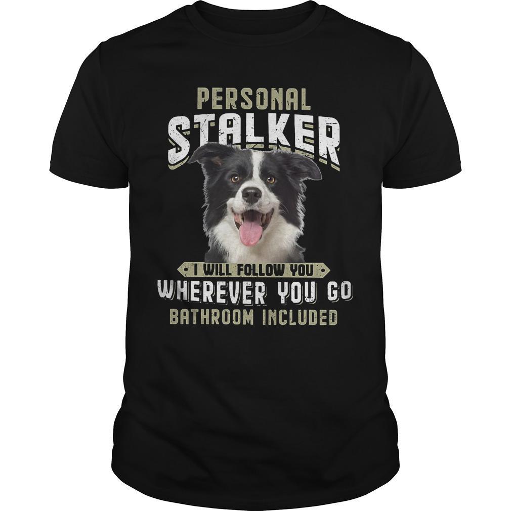 Border Collie Personal Stalker I Will Follow You Wherever You Go Shirt