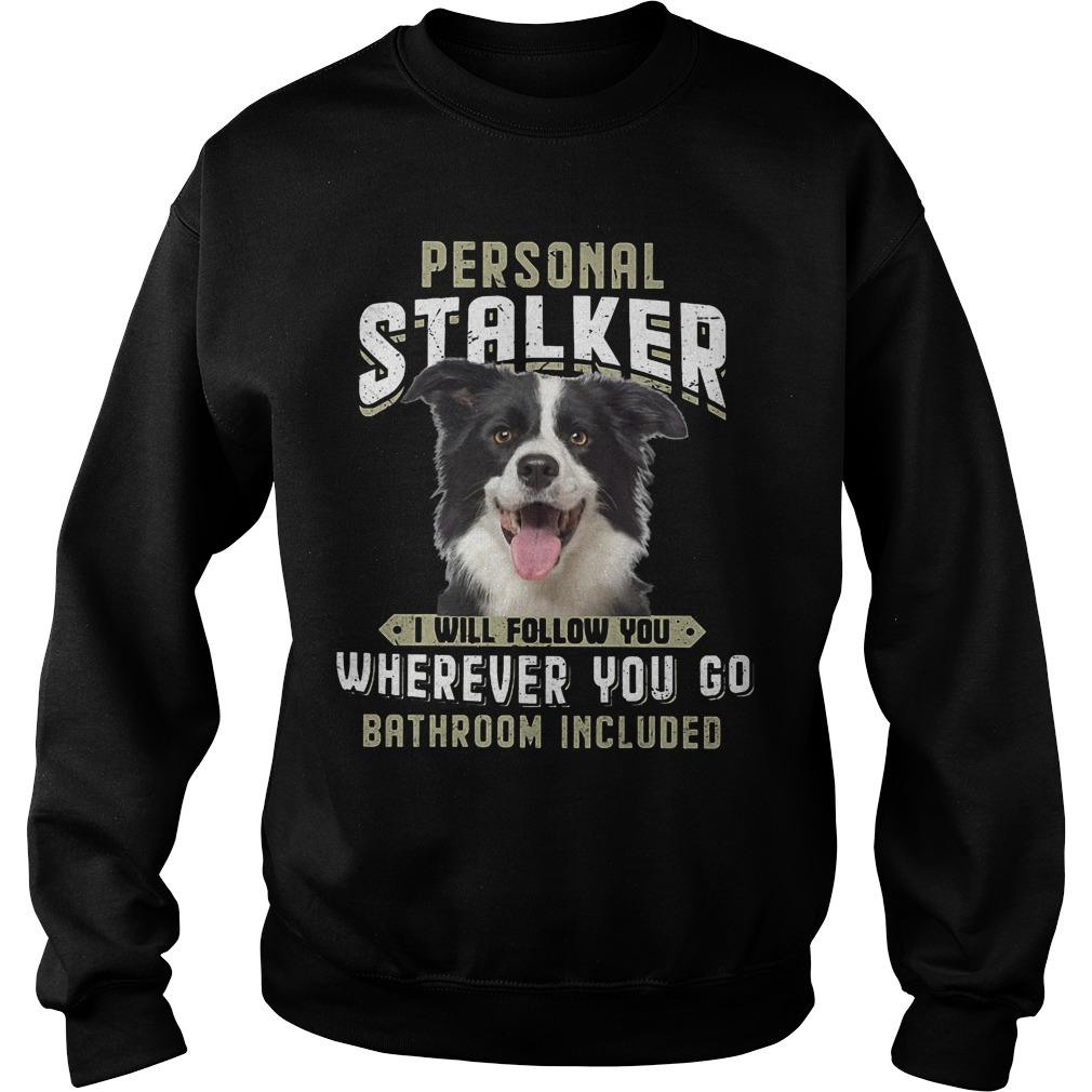Border Collie Personal Stalker I Will Follow You Wherever You Go Sweater