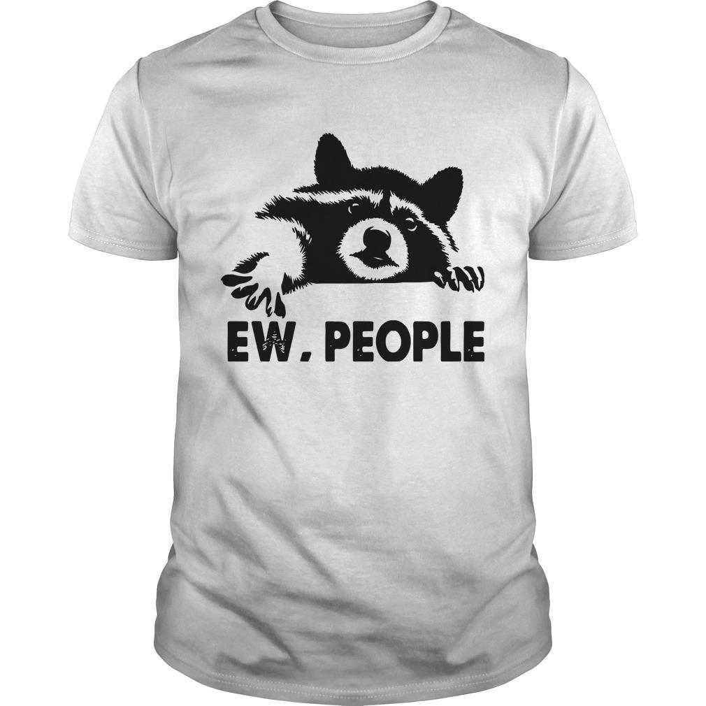 Raccoon Ew People Shirt