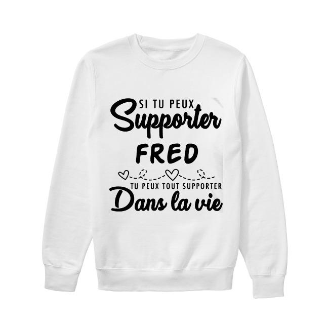 Si Tu Peux Support Fred Tu Peux Tout Supporter Dans La Vie Sweater