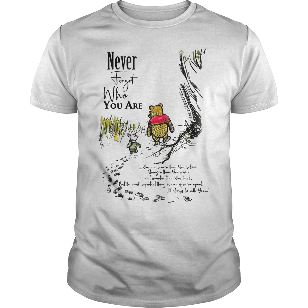 Winnie The Pooh Never Forget Who You Are Shirt