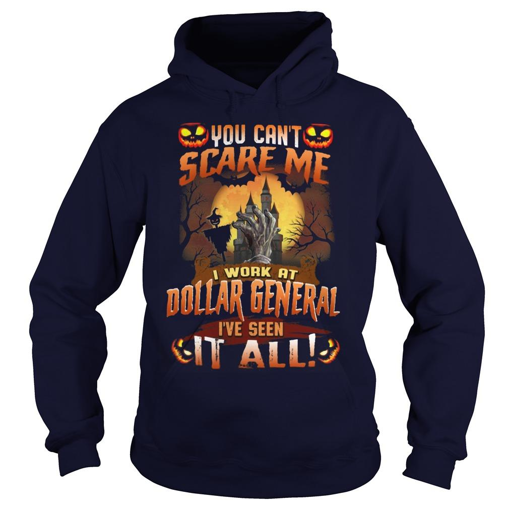 Halloween You Can't Scare Me I Work At Dollar General I've Seen It All Hoodie