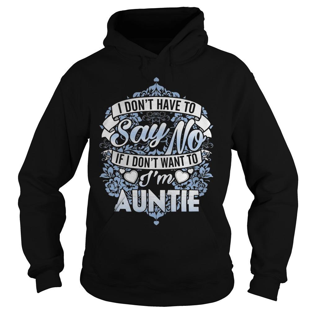 I Don't Have To Say No If I Don't Want To I'm Auntie Hoodie