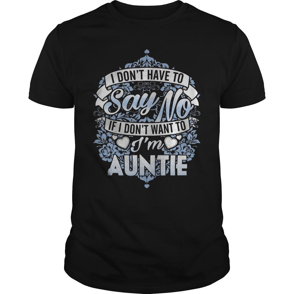 I Don't Have To Say No If I Don't Want To I'm Auntie Shirt