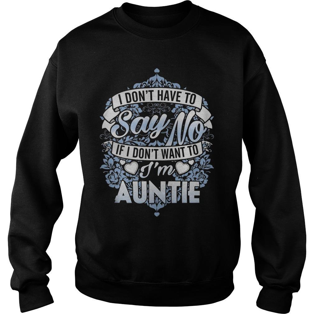 I Don't Have To Say No If I Don't Want To I'm Auntie Sweater