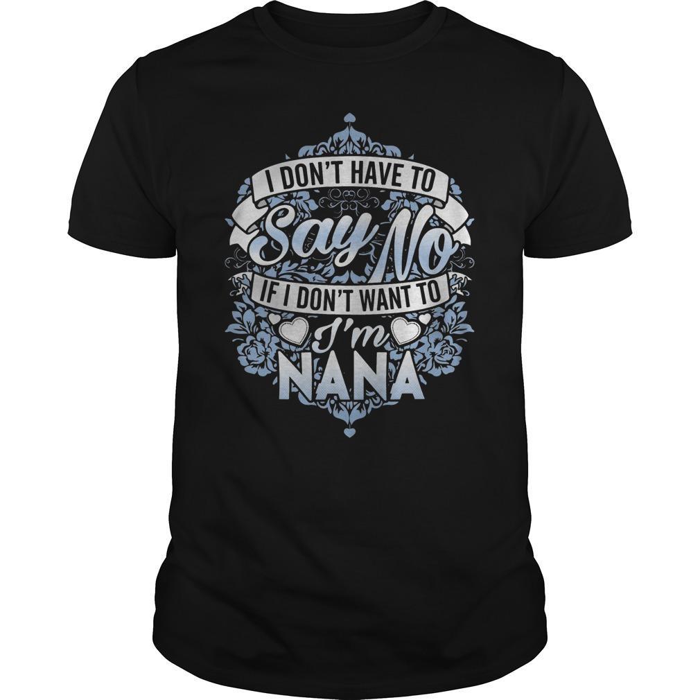 I Don't Have To Say No If I Don't Want To I'm Nana Shirt