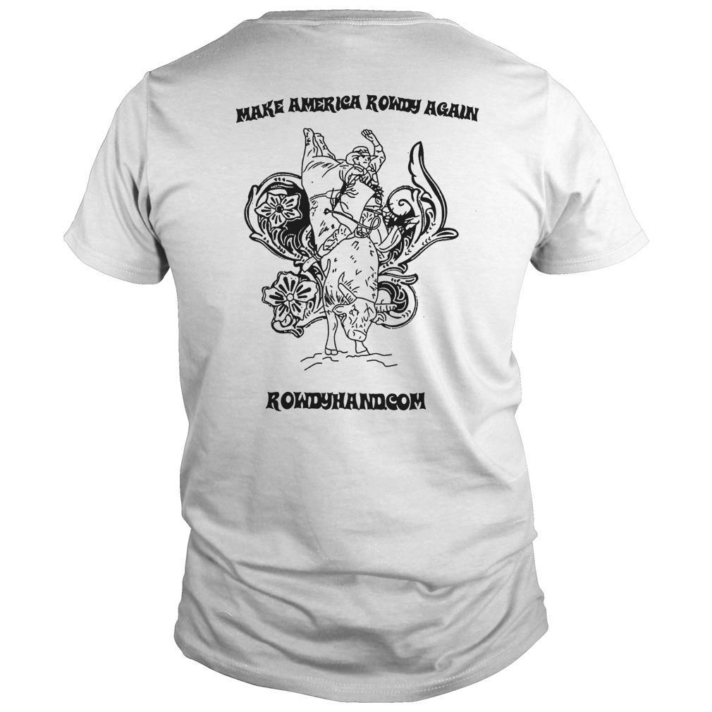 Rowdy Hand Co Make America Rowdy Again Shirt