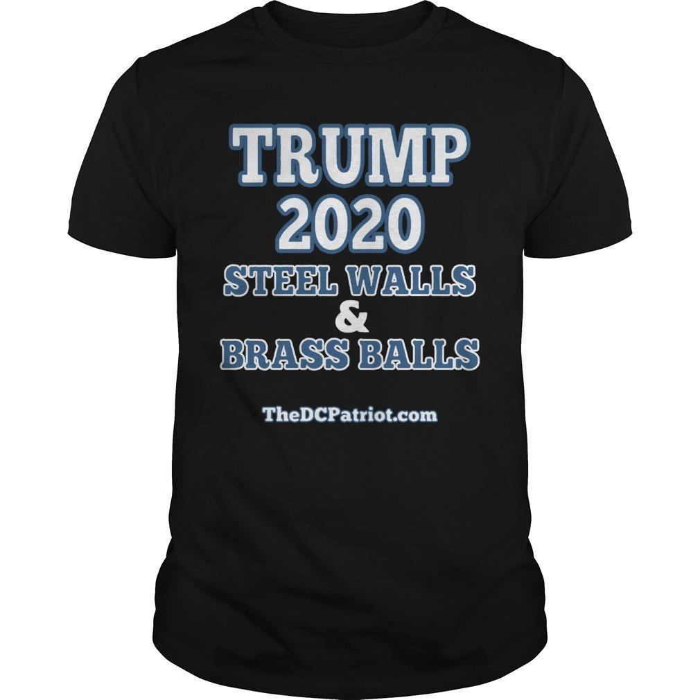 Trump 2020 Steel Walls And Brass Balls Shirt