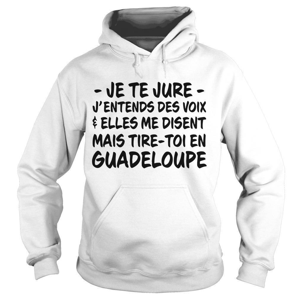 Je Te Jure J'entends Des Voix Elles Me Disent Mais Tire Toi En Guadeloupe Hoodie