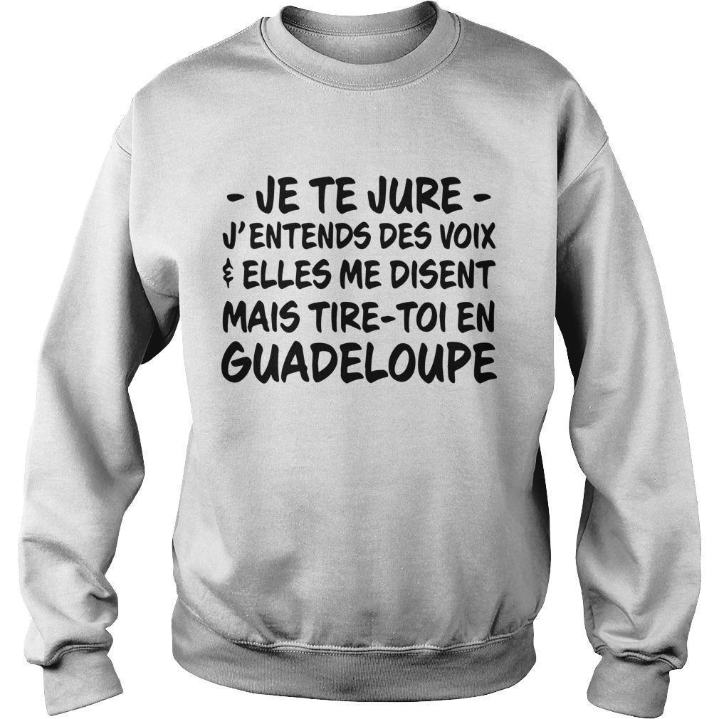 Je Te Jure J'entends Des Voix Elles Me Disent Mais Tire Toi En Guadeloupe Sweater