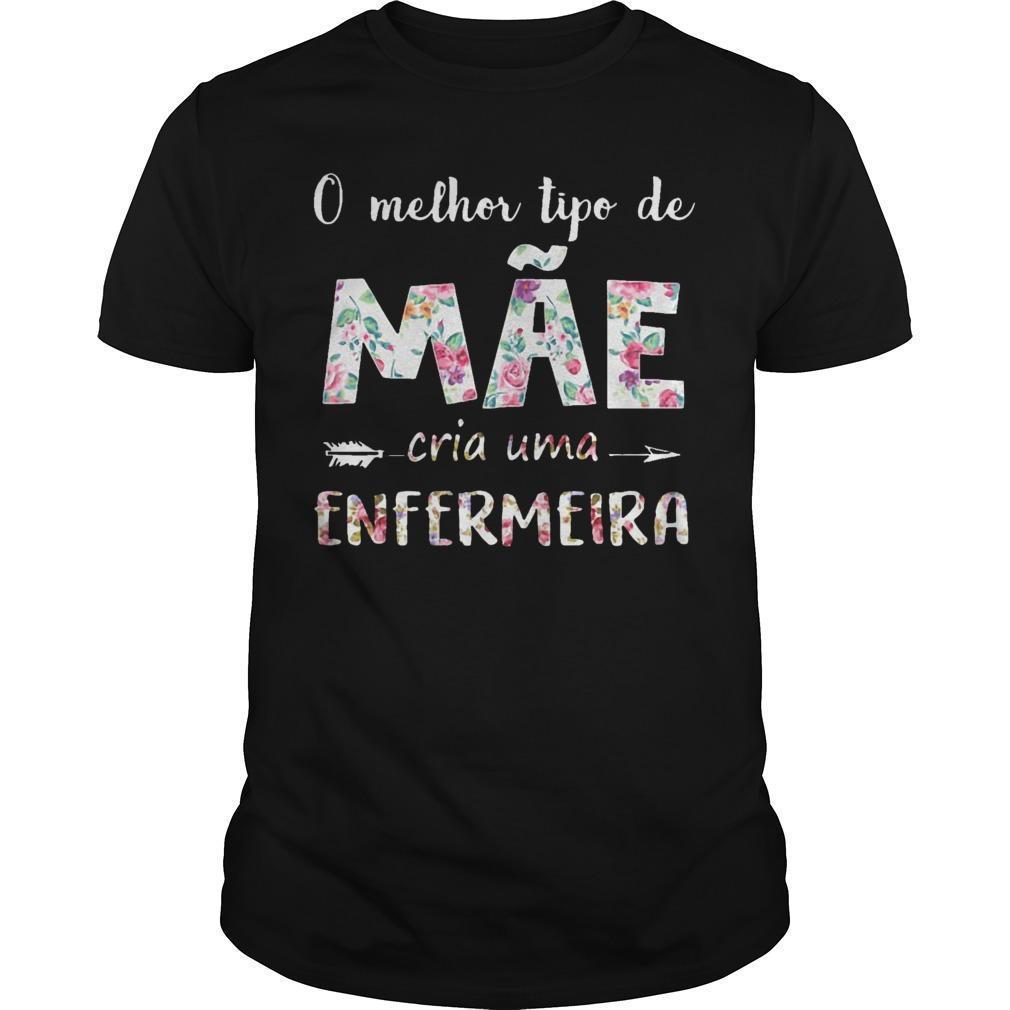 O Melhor Tipo De Mãe Cria Uma Enfermeira Shirt