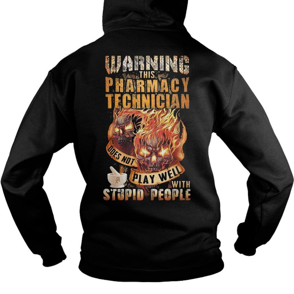 Warning This Pharmacy Technician Does Not Play Well With Stupid People Hoodie