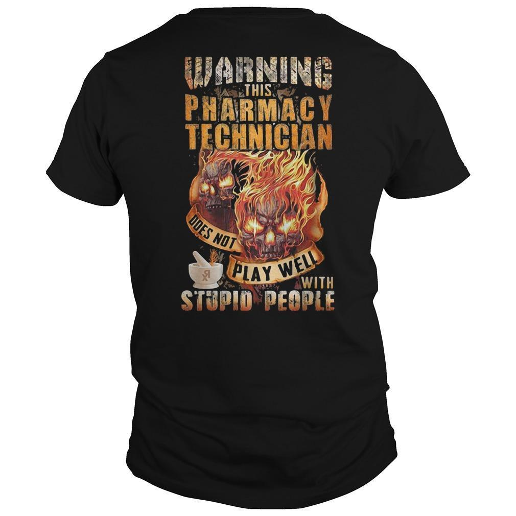 Warning This Pharmacy Technician Does Not Play Well With Stupid People Shirt