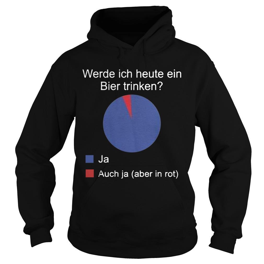 Werde Ich Heute Ein Bier Trinken Ja Auch Ja Aber In Rot Hoodie