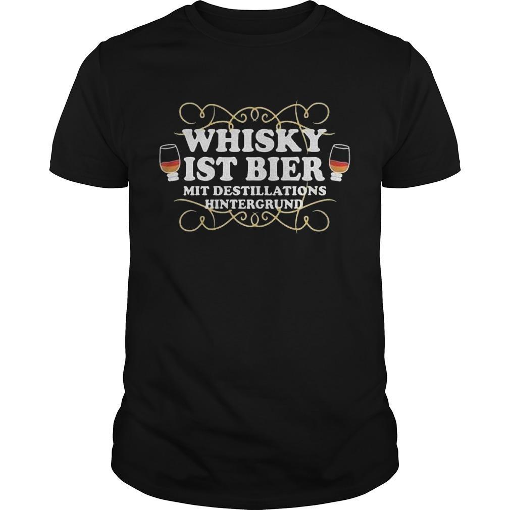 Whisky Ist Bier Mit Destillations Hintergrund Shirt