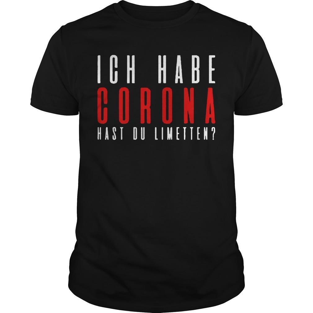 Ich Habe Corona Hast Du Limetten Shirt