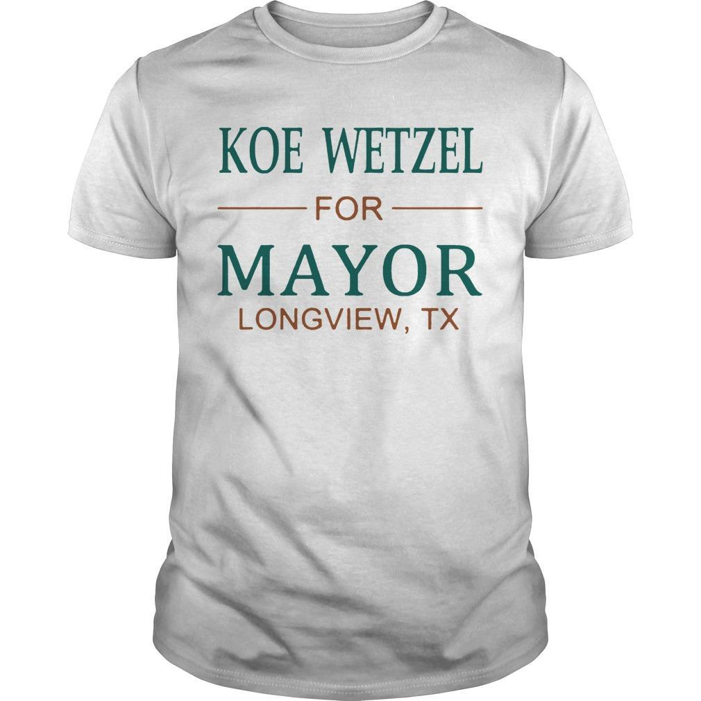 Koe Wetzel For Mayor Longview Tx Shirt