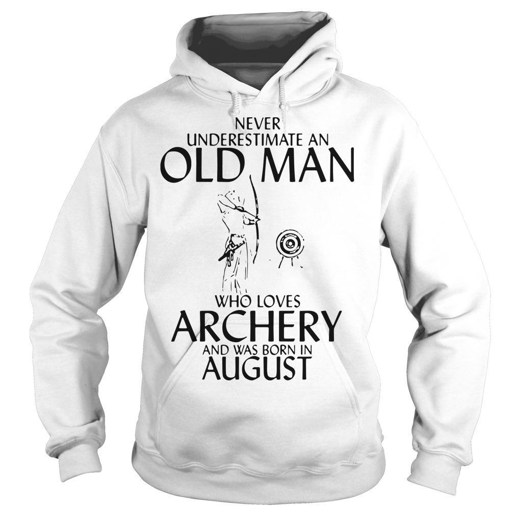 Never Underestimate An Old Man Who Loves Archery And Was Born In August Hoodie