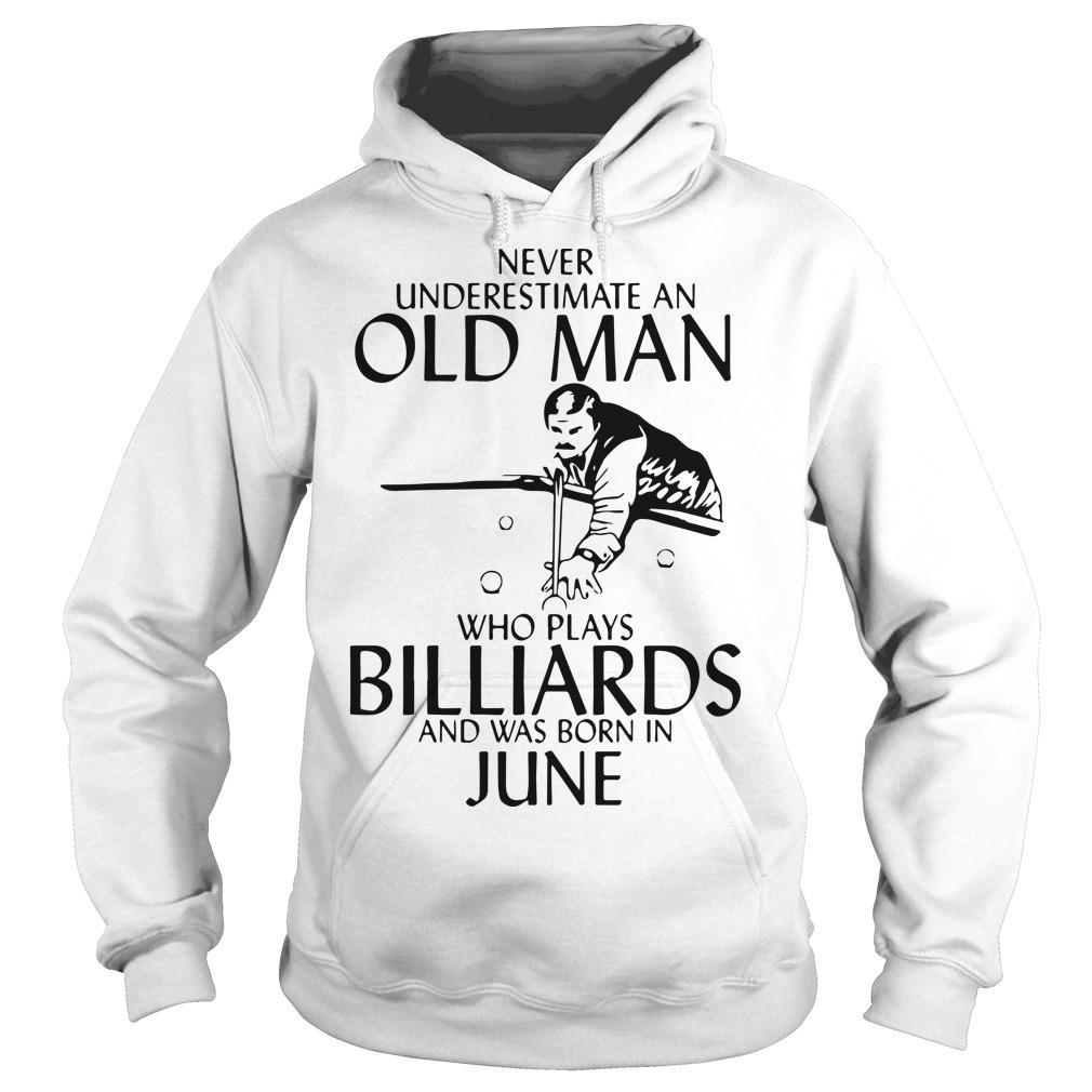 Never Underestimate An Old Man Who Plays Billiards And Was Born In June Hoodie