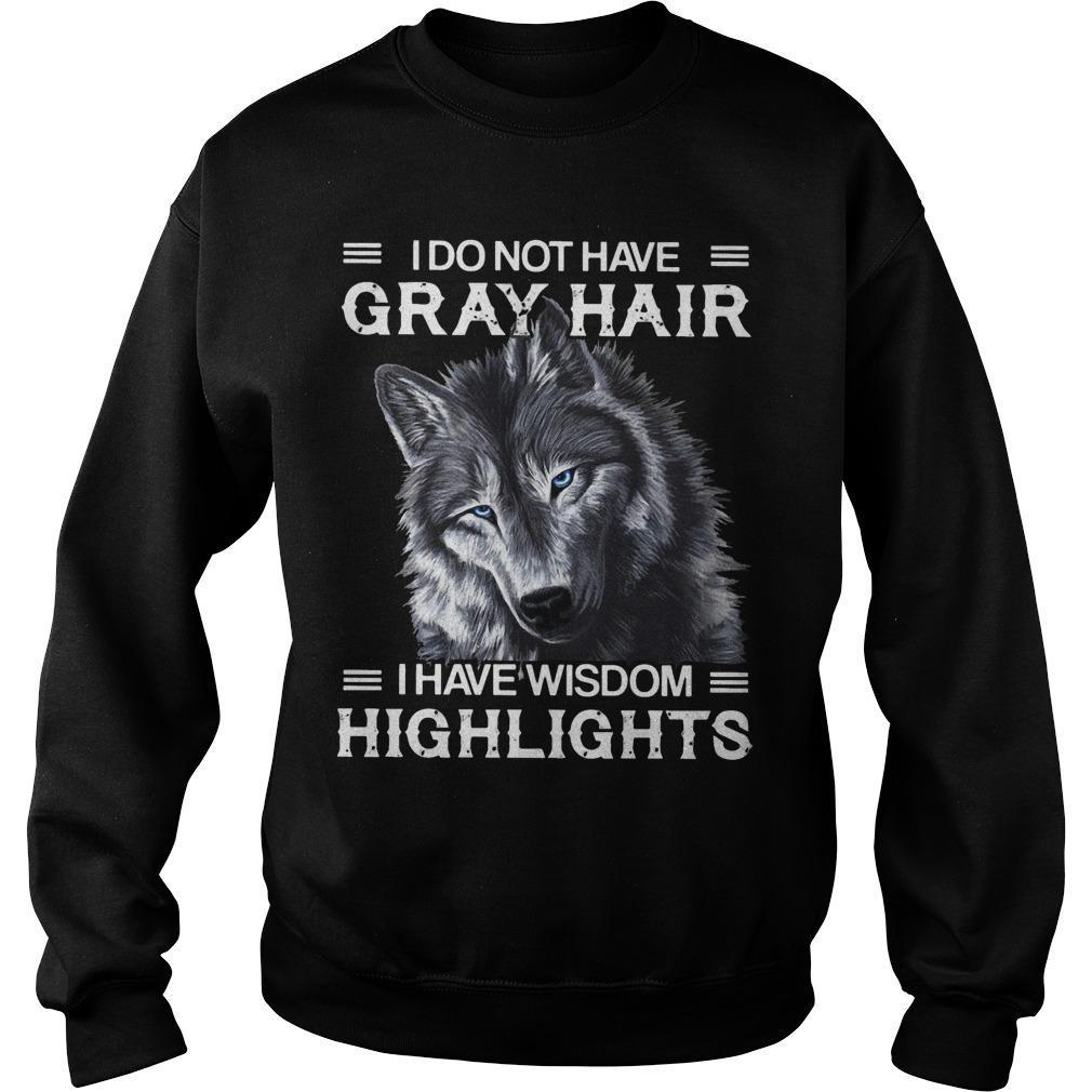 Wolf I Do Not Have Gray Hair I Have Wisdom Highlights Sweater