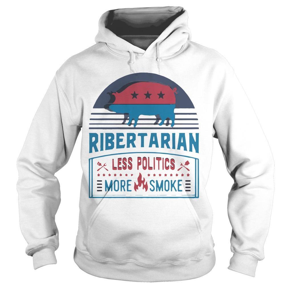 Bbq Ribertarian Less Politics More Smoke Hoodie