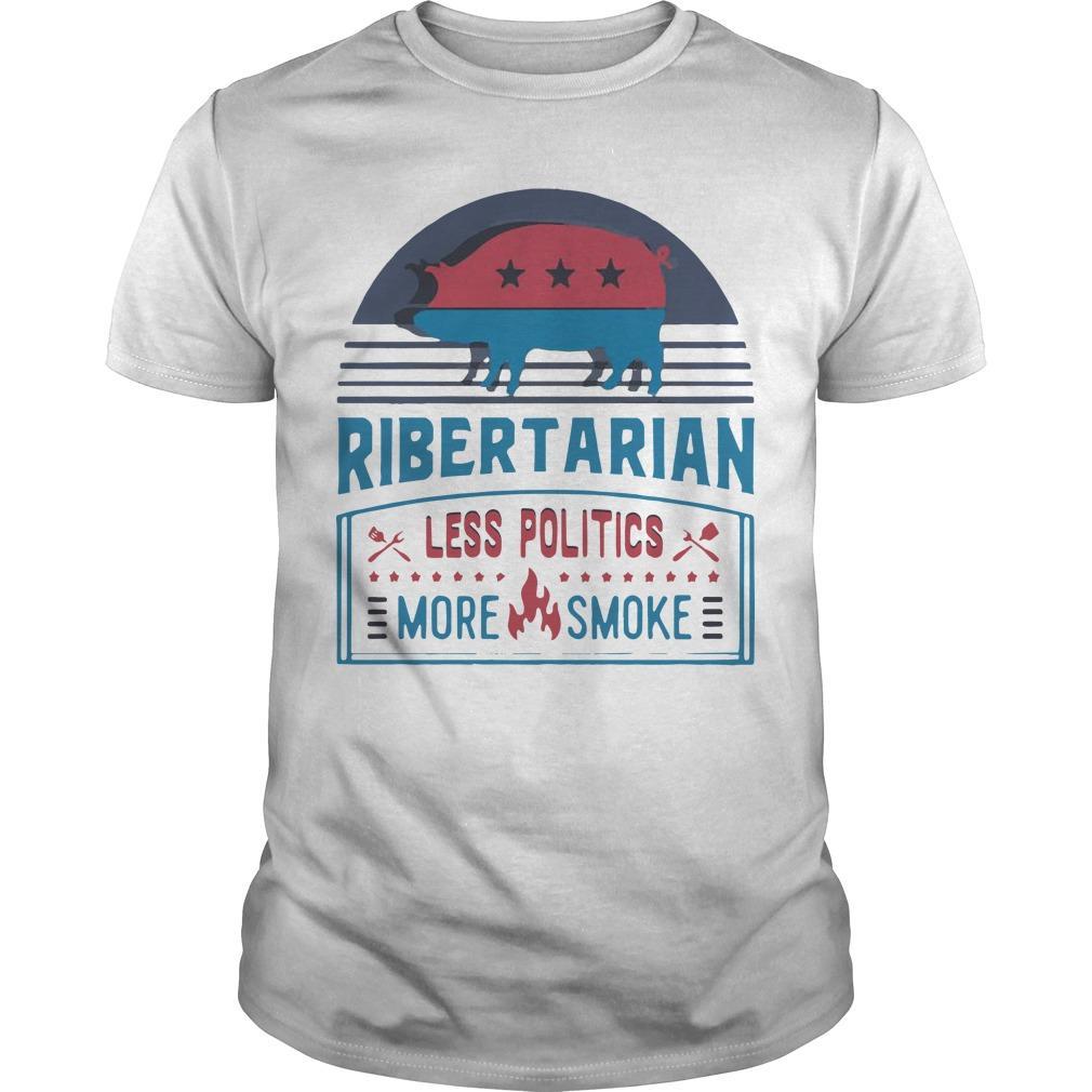 Bbq Ribertarian Less Politics More Smoke Shirt