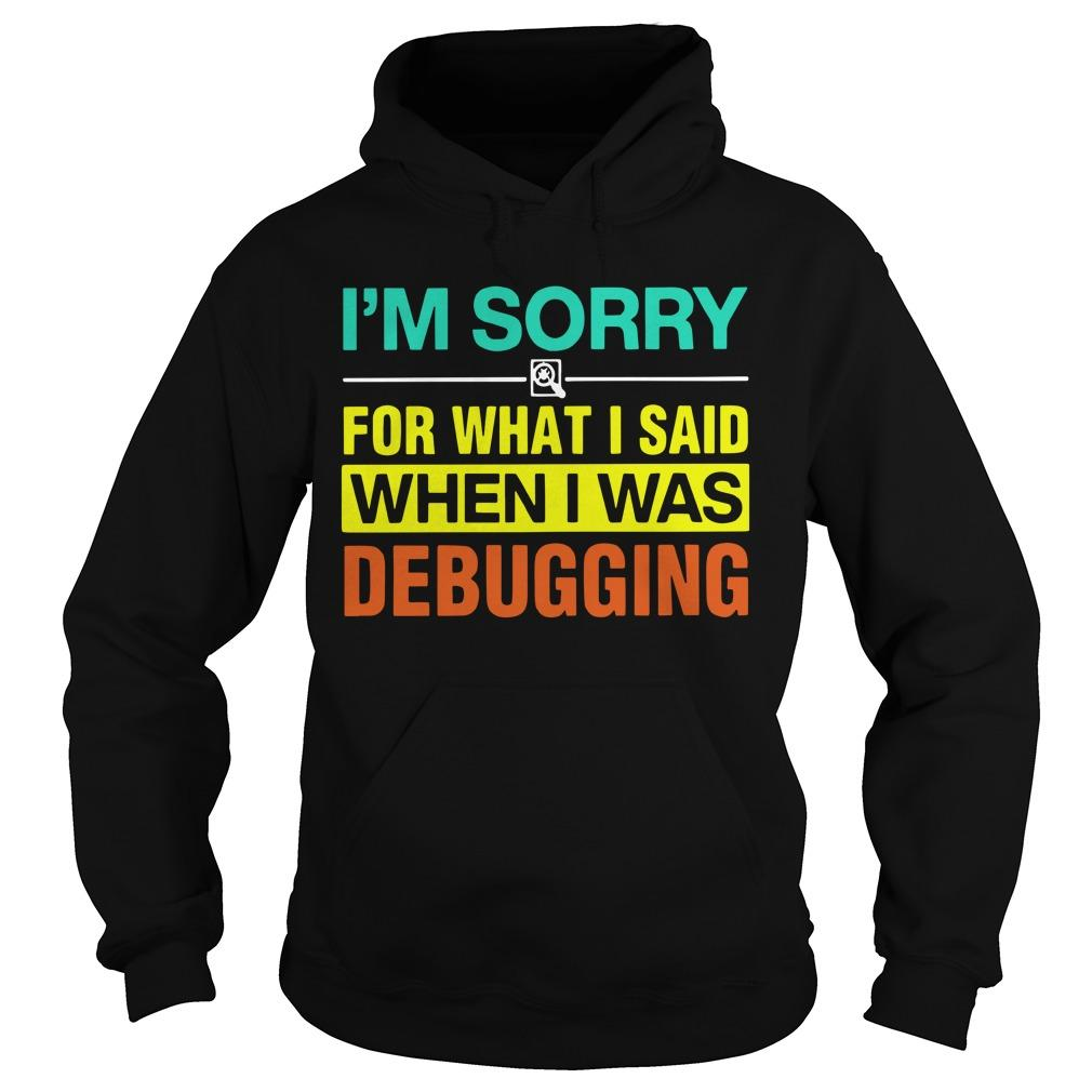 I'm Sorry For What I Said When I Was Debugging Hoodie