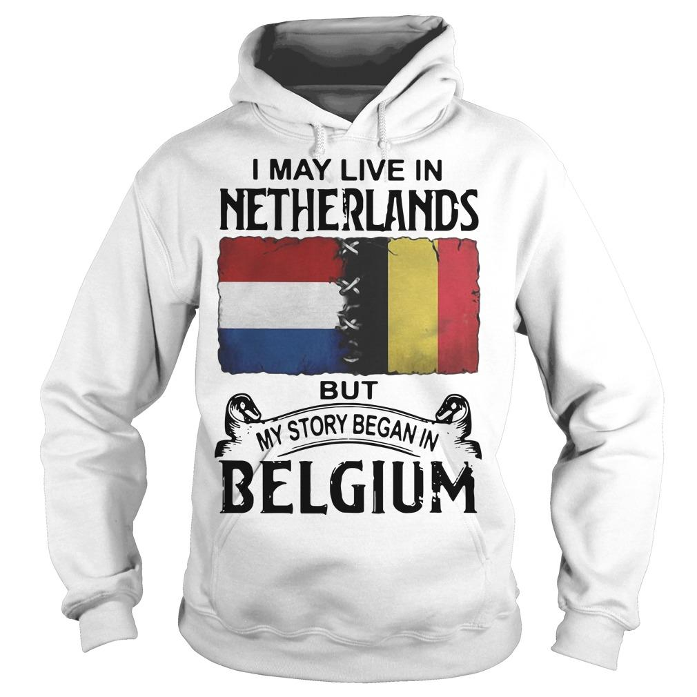 I May Live In Netherlands But My Story Began In Belgium Hoodie