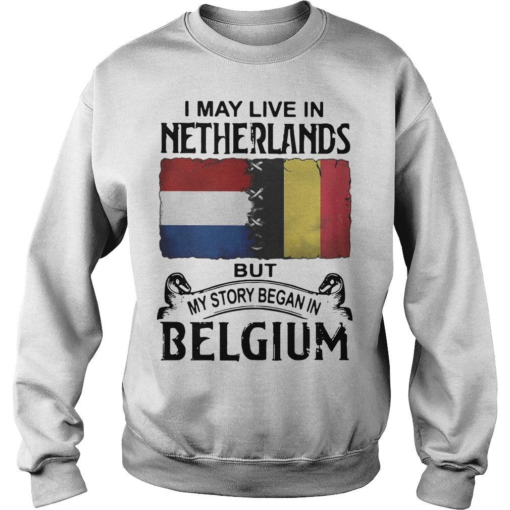 I May Live In Netherlands But My Story Began In Belgium Sweater
