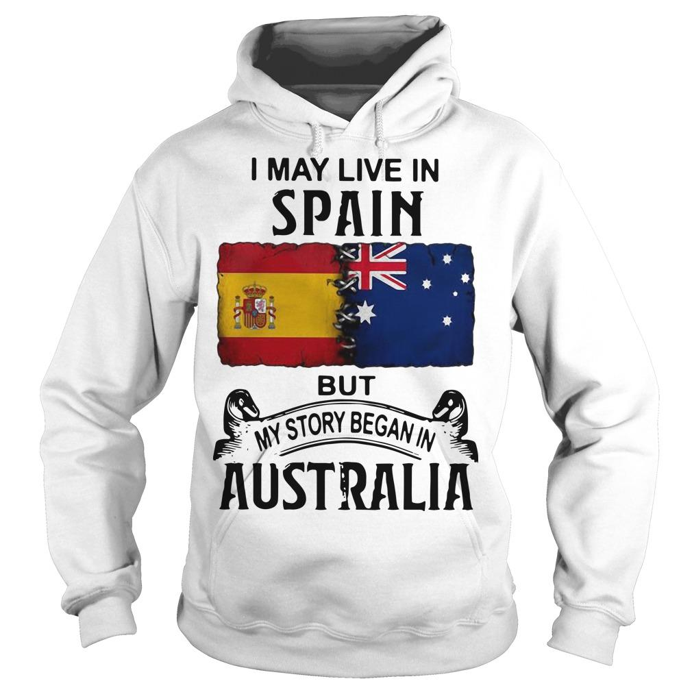 I May Live In Spain But My Story Began In Australia Hoodie